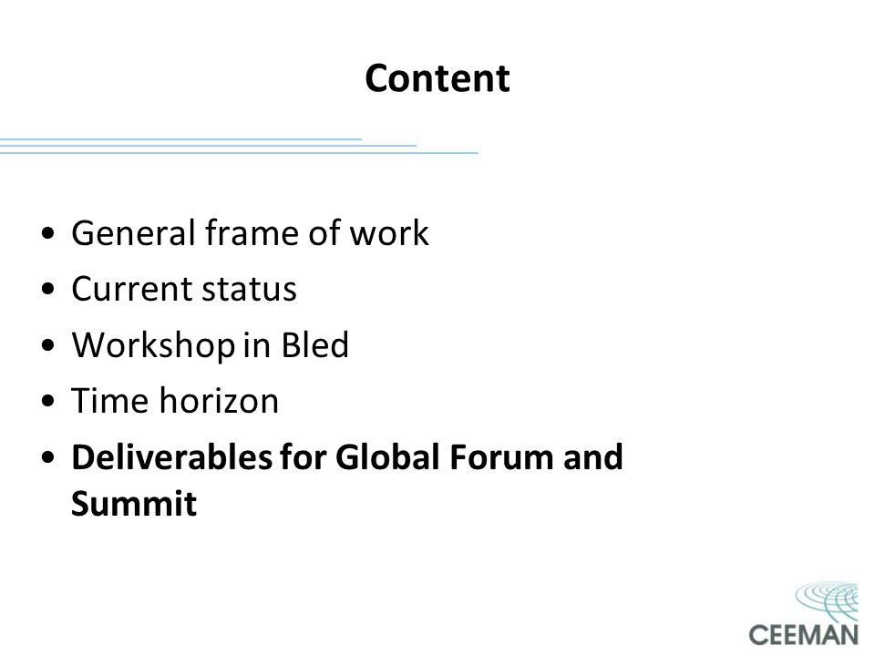 Content General frame of work Current status Workshop in Bled