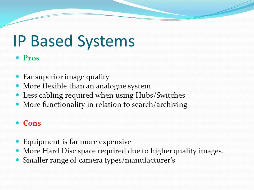 IP Based Systems Pros Far superior image quality
