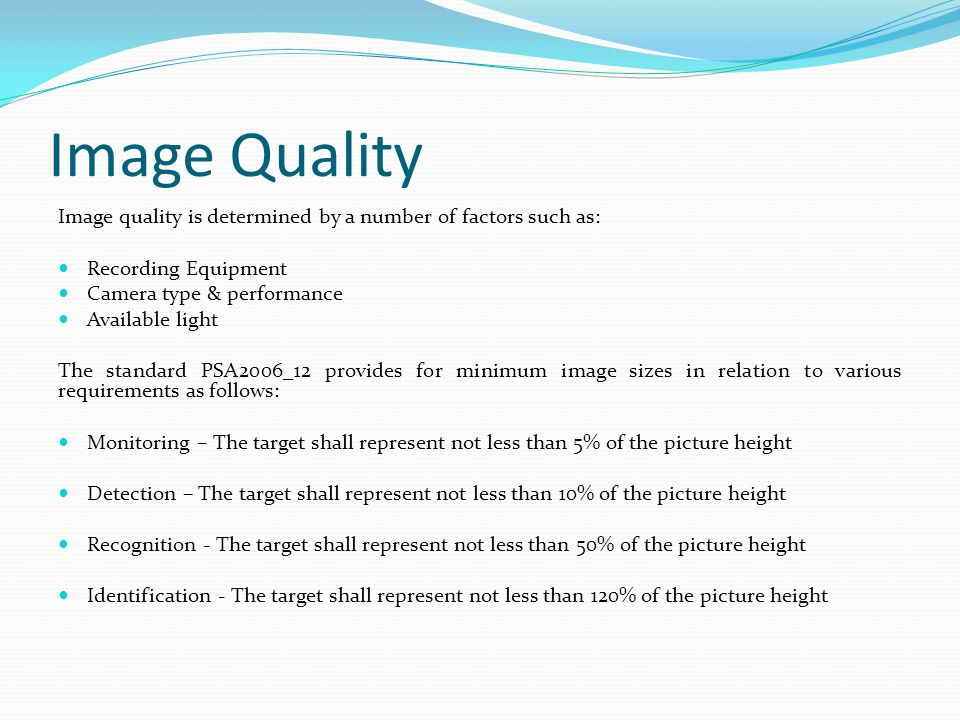 Image Quality Image quality is determined by a number of factors such as: Recording Equipment. Camera type & performance.