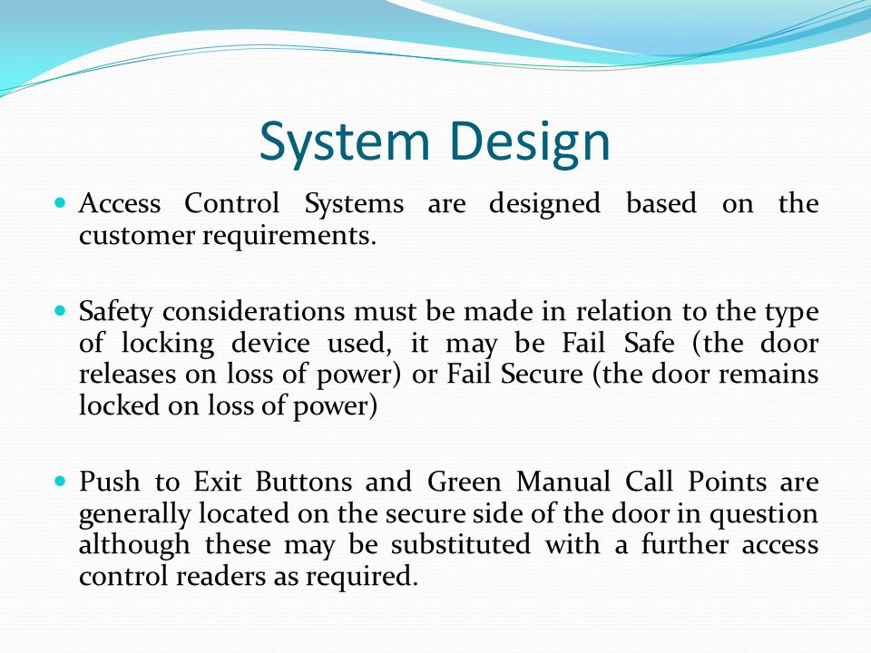 System Design Access Control Systems are designed based on the customer requirements.