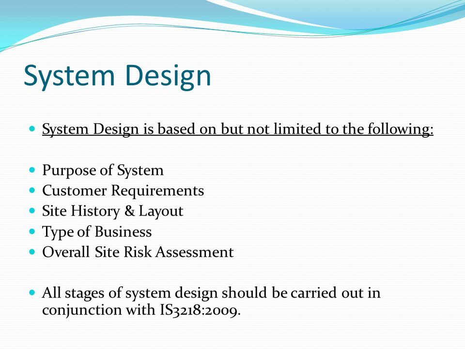 System Design System Design is based on but not limited to the following: Purpose of System. Customer Requirements.