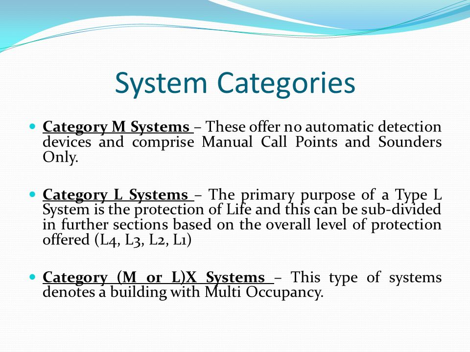 System Categories Category M Systems – These offer no automatic detection devices and comprise Manual Call Points and Sounders Only.