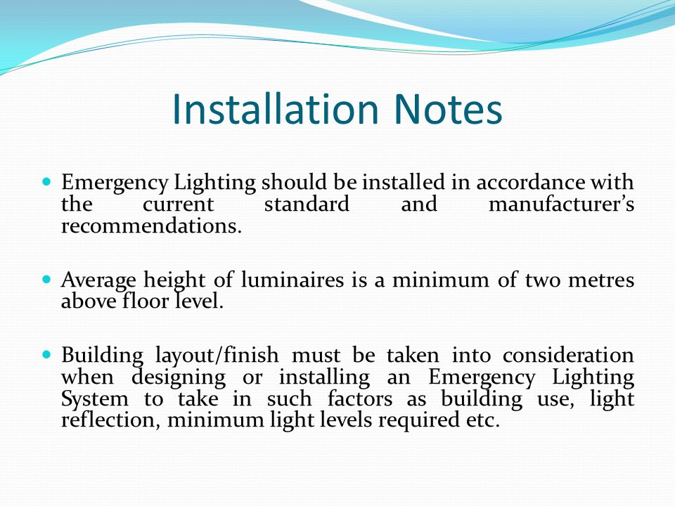 Installation Notes Emergency Lighting should be installed in accordance with the current standard and manufacturer's recommendations.