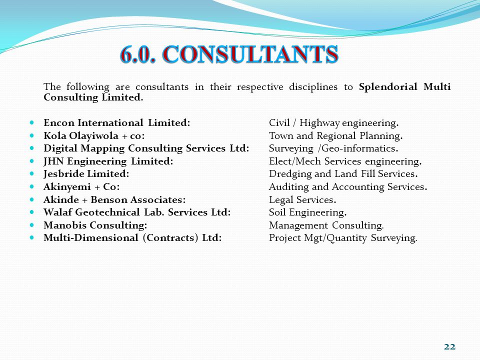 6.0. CONSULTANTS The following are consultants in their respective disciplines to Splendorial Multi Consulting Limited.