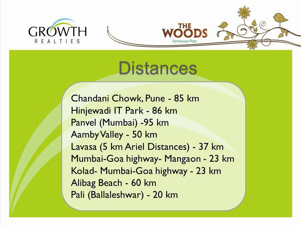 Distances Chandani Chowk, Pune - 85 km Hinjewadi IT Park - 86 km