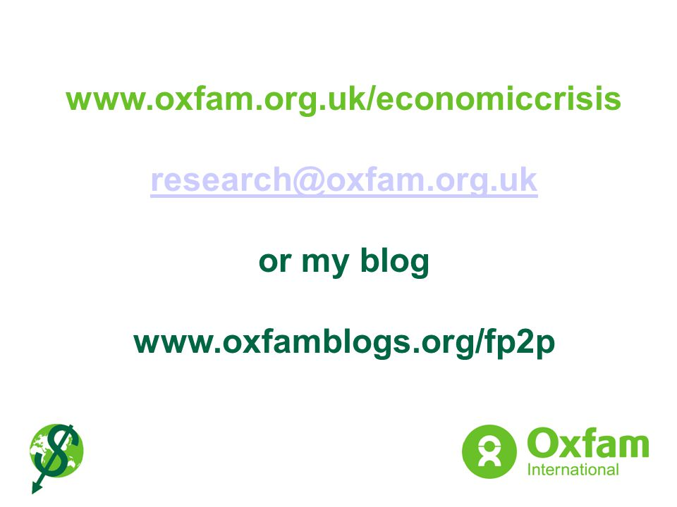 www.oxfam.org.uk/economiccrisis research@oxfam.org.uk or my blog www.oxfamblogs.org/fp2p