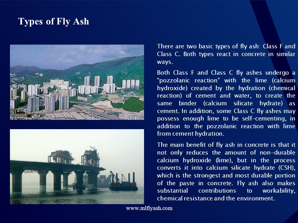 Types of Fly Ash There are two basic types of fly ash: Class F and Class C. Both types react in concrete in similar ways.