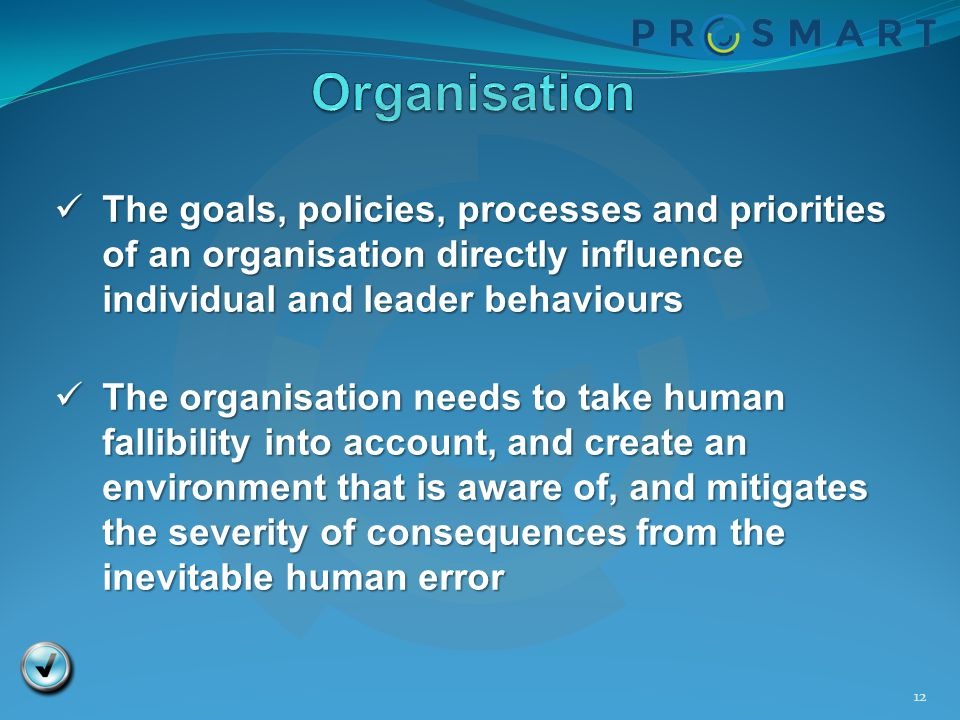 Organisation The goals, policies, processes and priorities of an organisation directly influence individual and leader behaviours.