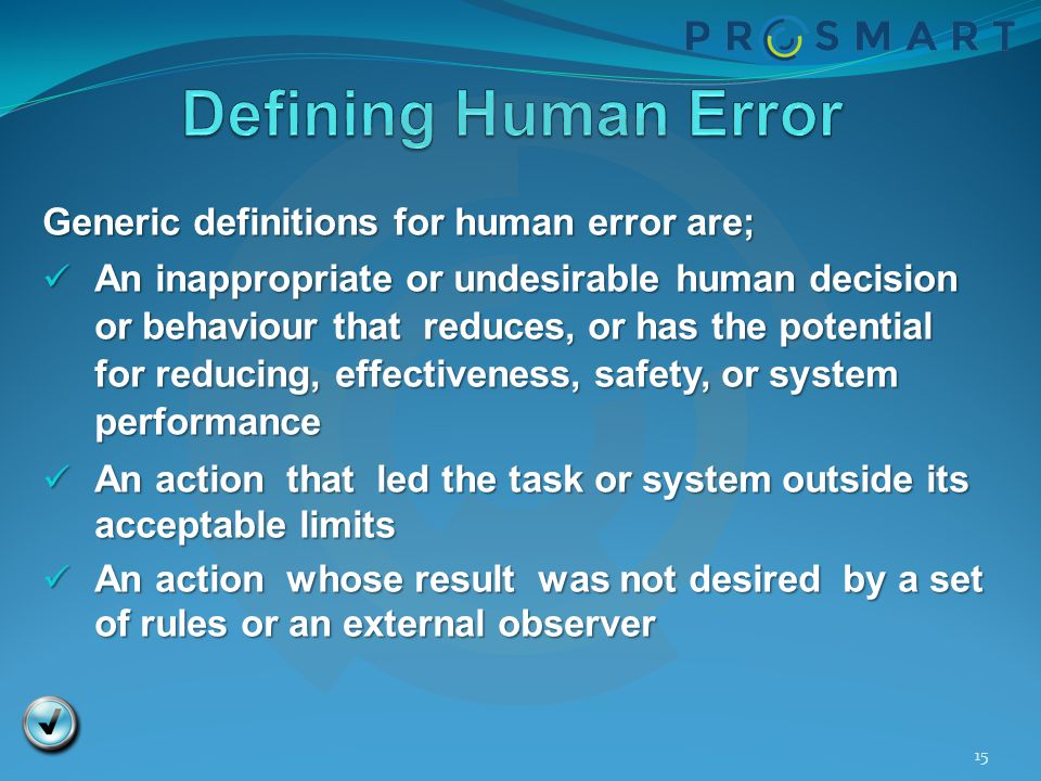 Defining Human Error Generic definitions for human error are;