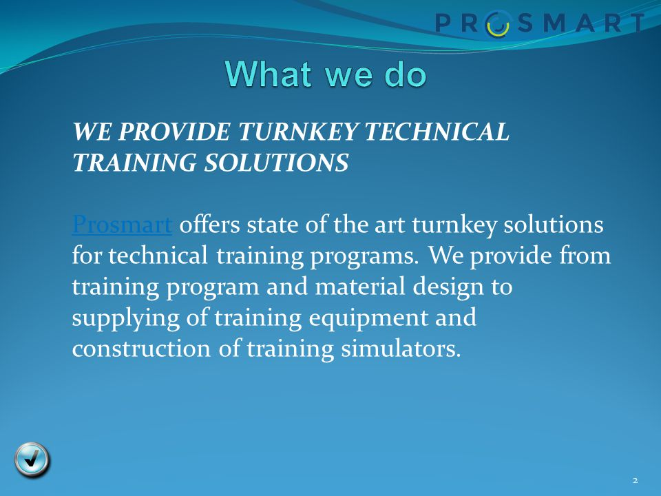 What we do WE PROVIDE TURNKEY TECHNICAL TRAINING SOLUTIONS