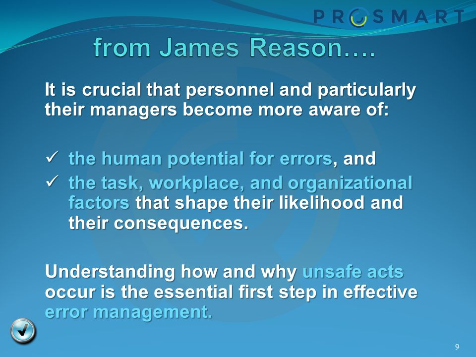 from James Reason…. It is crucial that personnel and particularly their managers become more aware of: