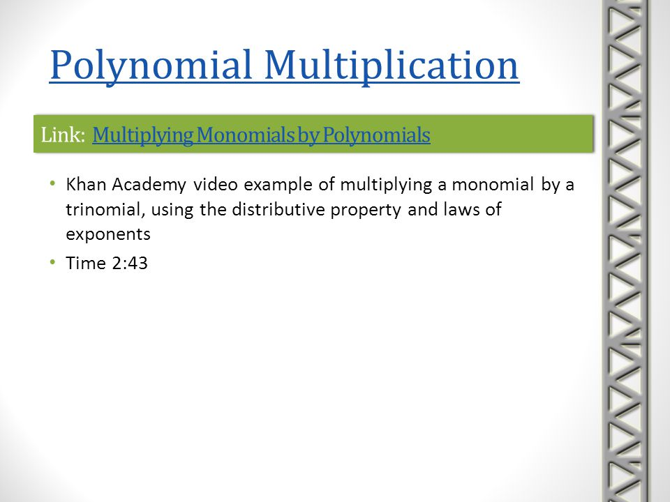 Link: Multiplying Monomials by Polynomials