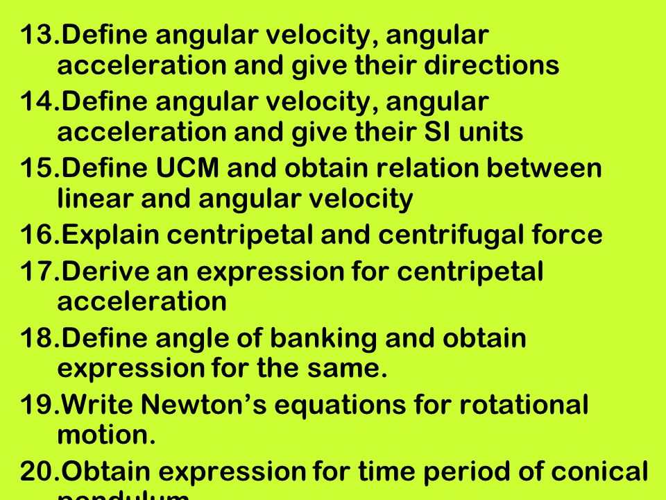 Define angular velocity, angular acceleration and give their directions