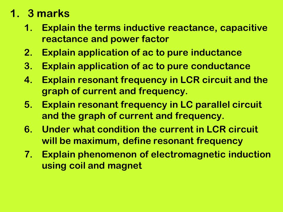3 marks Explain the terms inductive reactance, capacitive reactance and power factor. Explain application of ac to pure inductance.