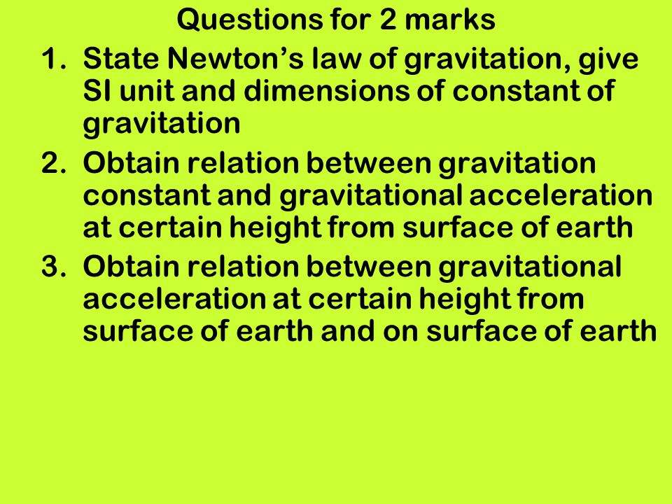 Questions for 2 marks State Newton's law of gravitation, give SI unit and dimensions of constant of gravitation.
