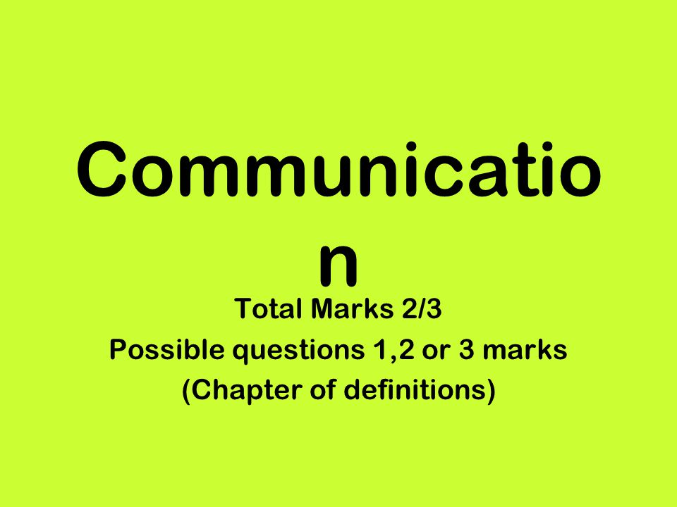 Communication Total Marks 2/3 Possible questions 1,2 or 3 marks
