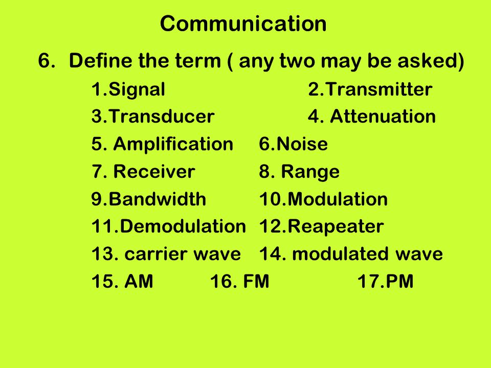 Communication Define the term ( any two may be asked)
