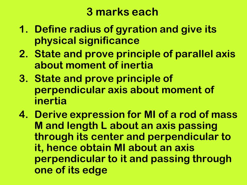 3 marks each Define radius of gyration and give its physical significance. State and prove principle of parallel axis about moment of inertia.
