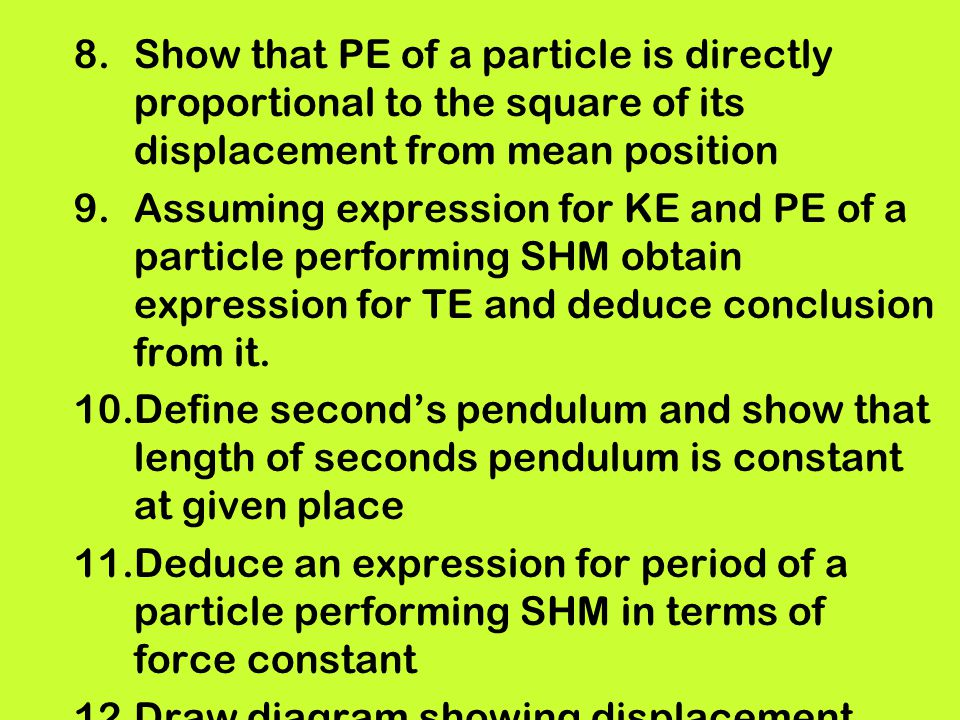 Show that PE of a particle is directly proportional to the square of its displacement from mean position