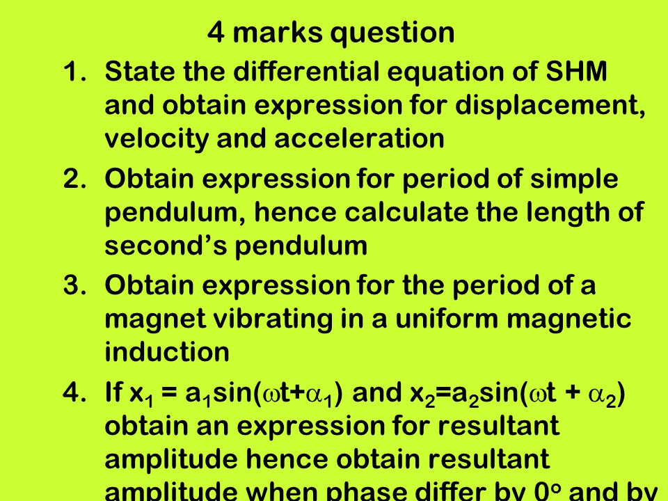 4 marks question State the differential equation of SHM and obtain expression for displacement, velocity and acceleration.