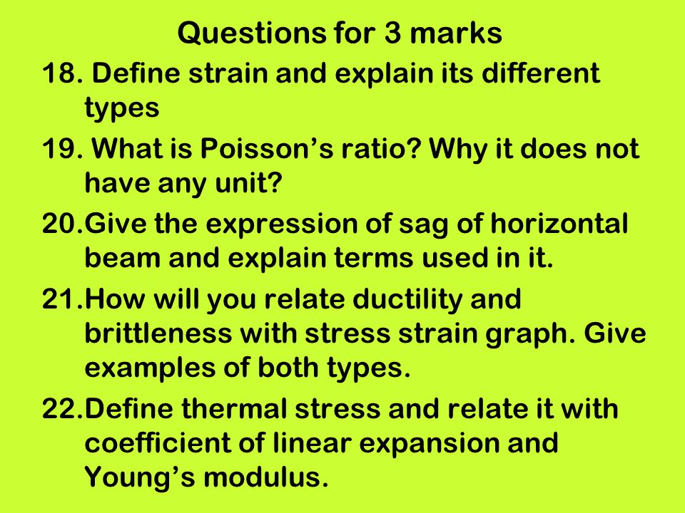 Questions for 3 marks 18. Define strain and explain its different types. What is Poisson's ratio Why it does not have any unit