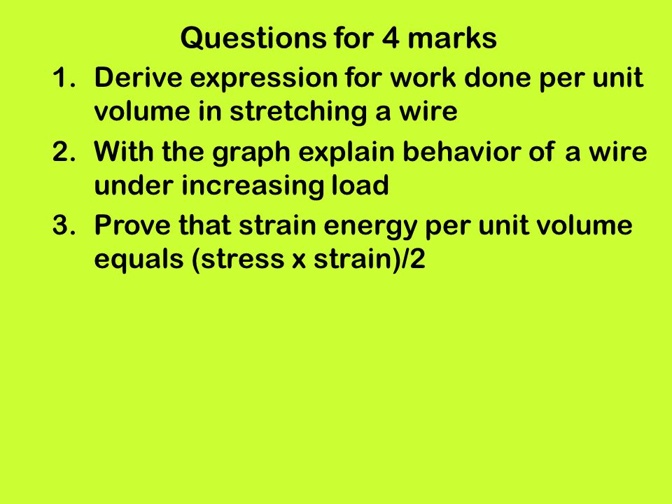 Questions for 4 marks Derive expression for work done per unit volume in stretching a wire.