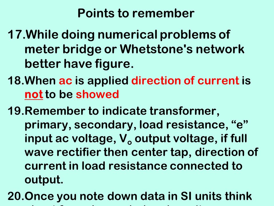 Points to remember While doing numerical problems of meter bridge or Whetstone s network better have figure.