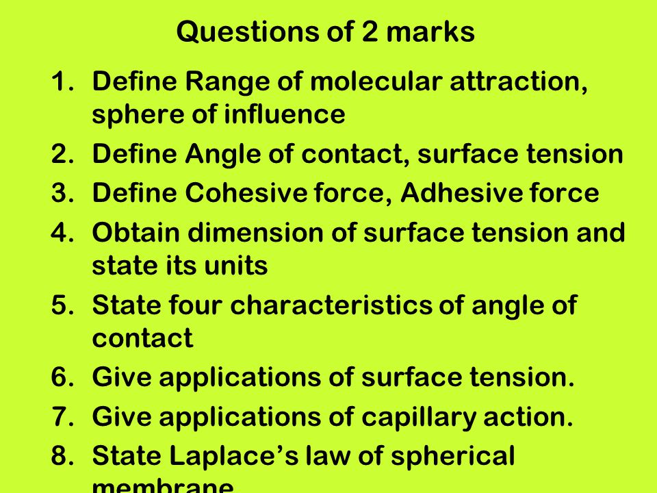 Questions of 2 marks Define Range of molecular attraction, sphere of influence. Define Angle of contact, surface tension.