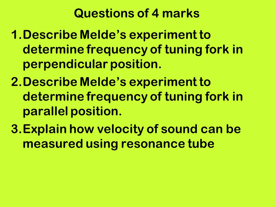 Questions of 4 marks Describe Melde's experiment to determine frequency of tuning fork in perpendicular position.