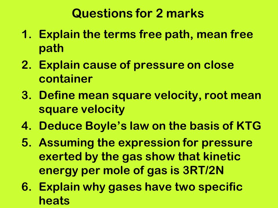 Questions for 2 marks Explain the terms free path, mean free path