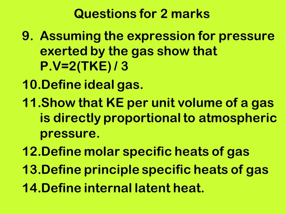 Questions for 2 marks Assuming the expression for pressure exerted by the gas show that P.V=2(TKE) / 3.