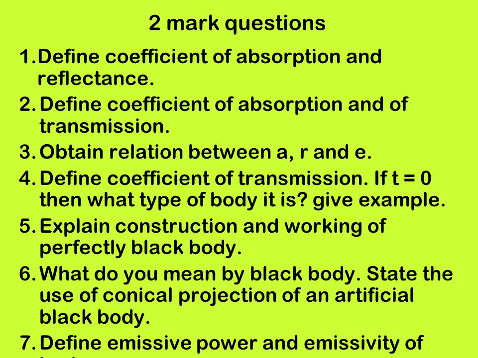 2 mark questions Define coefficient of absorption and reflectance.