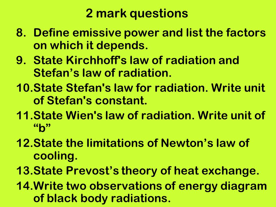 2 mark questions Define emissive power and list the factors on which it depends. State Kirchhoff s law of radiation and Stefan's law of radiation.