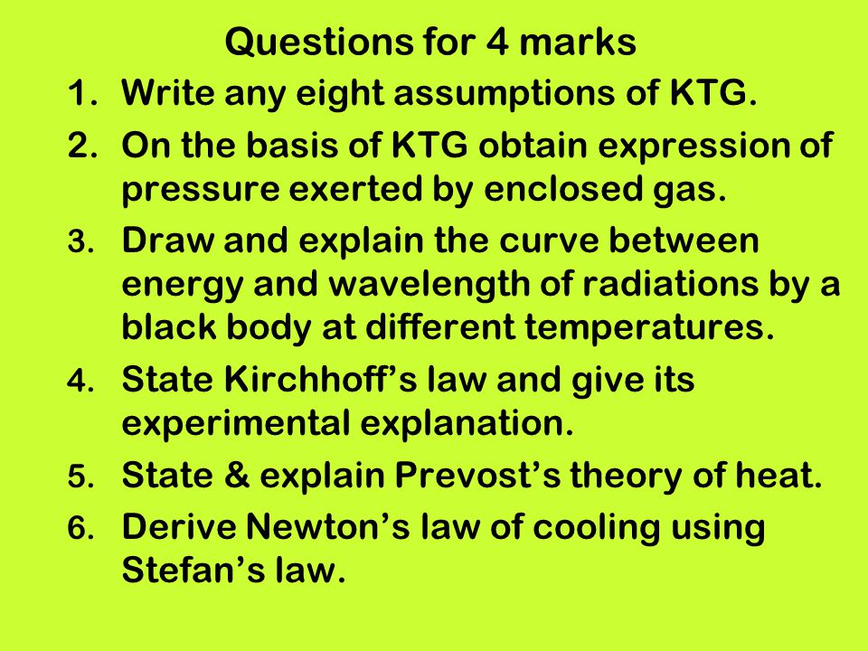 Questions for 4 marks Write any eight assumptions of KTG.