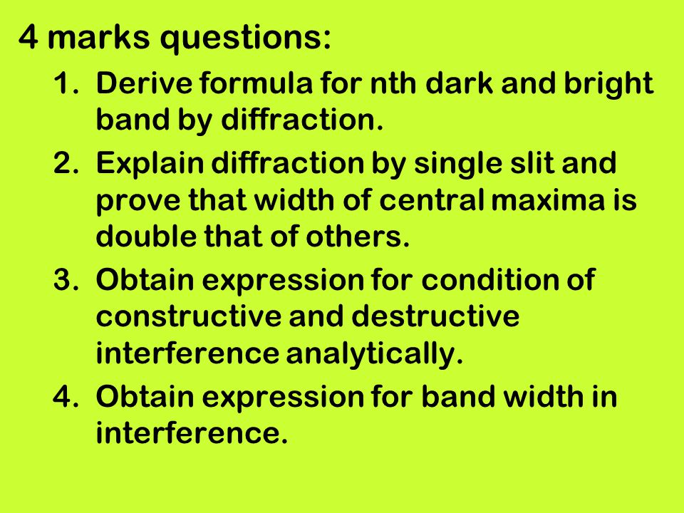 4 marks questions: Derive formula for nth dark and bright band by diffraction.