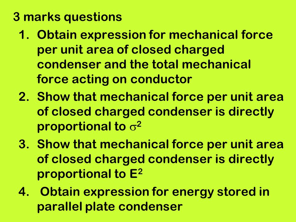 3 marks questions Obtain expression for mechanical force per unit area of closed charged condenser and the total mechanical force acting on conductor.