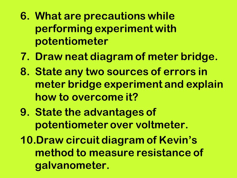 What are precautions while performing experiment with potentiometer