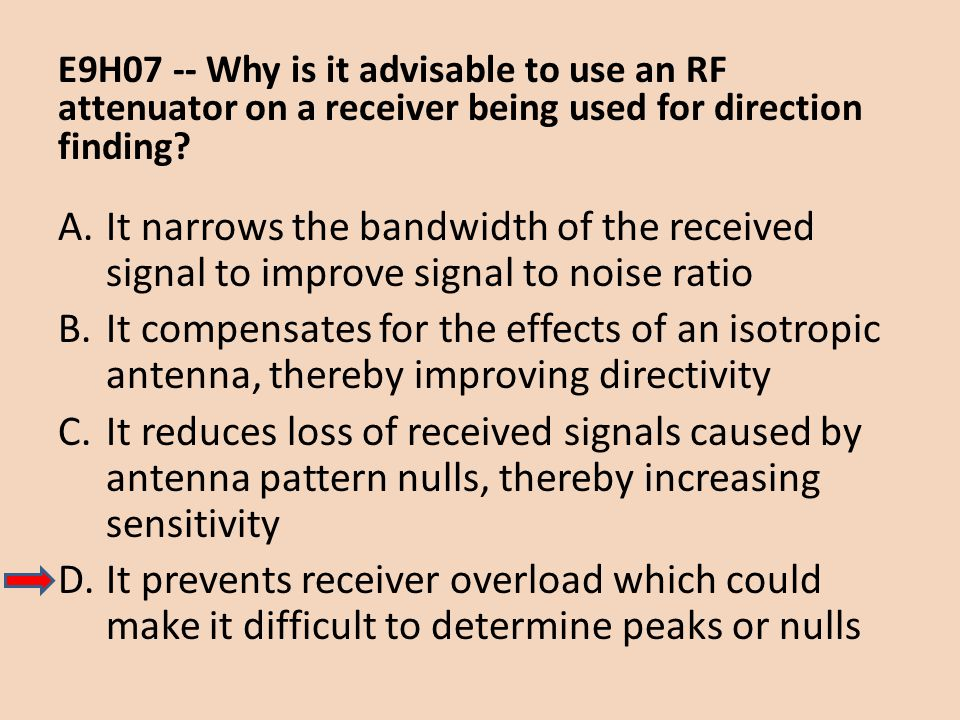E9H07 -- Why is it advisable to use an RF attenuator on a receiver being used for direction finding