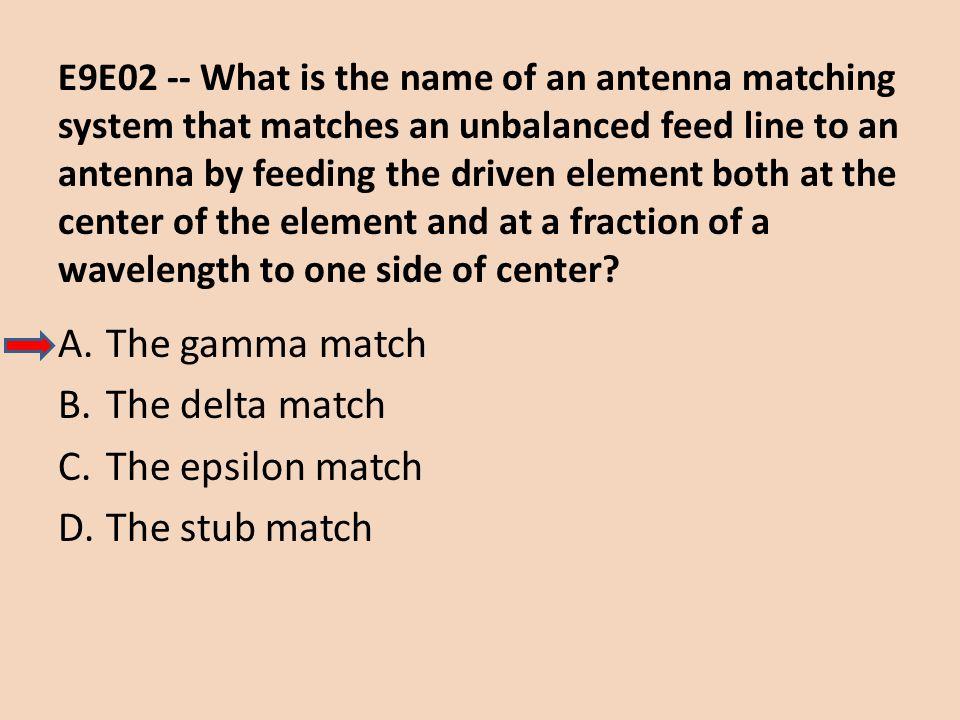 The gamma match The delta match The epsilon match The stub match