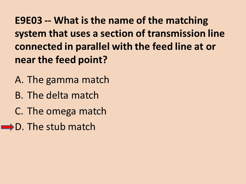 E9E03 -- What is the name of the matching system that uses a section of transmission line connected in parallel with the feed line at or near the feed point