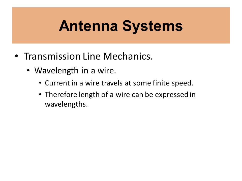 Antenna Systems Transmission Line Mechanics. Wavelength in a wire.