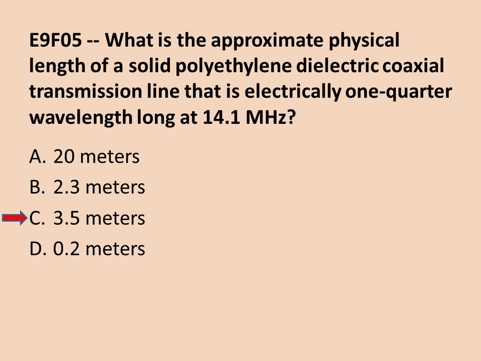 E9F05 -- What is the approximate physical length of a solid polyethylene dielectric coaxial transmission line that is electrically one-quarter wavelength long at 14.1 MHz