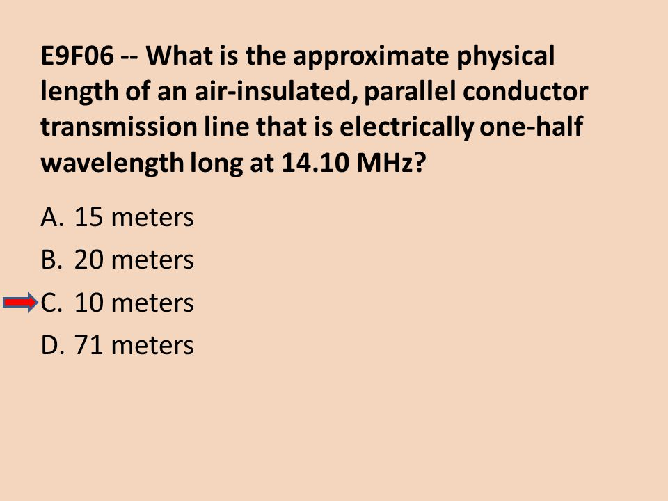 E9F06 -- What is the approximate physical length of an air-insulated, parallel conductor transmission line that is electrically one-half wavelength long at 14.10 MHz
