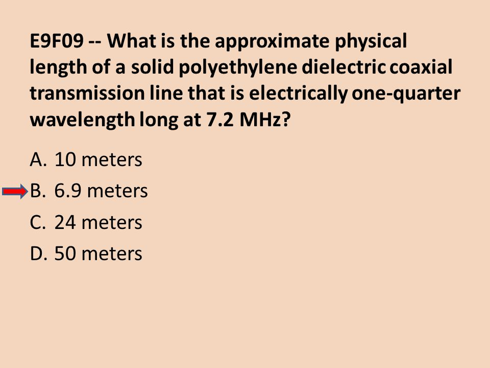 E9F09 -- What is the approximate physical length of a solid polyethylene dielectric coaxial transmission line that is electrically one-quarter wavelength long at 7.2 MHz