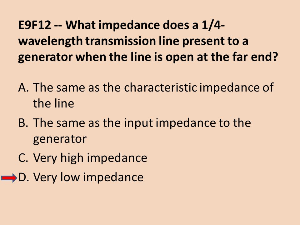 E9F12 -- What impedance does a 1/4-wavelength transmission line present to a generator when the line is open at the far end