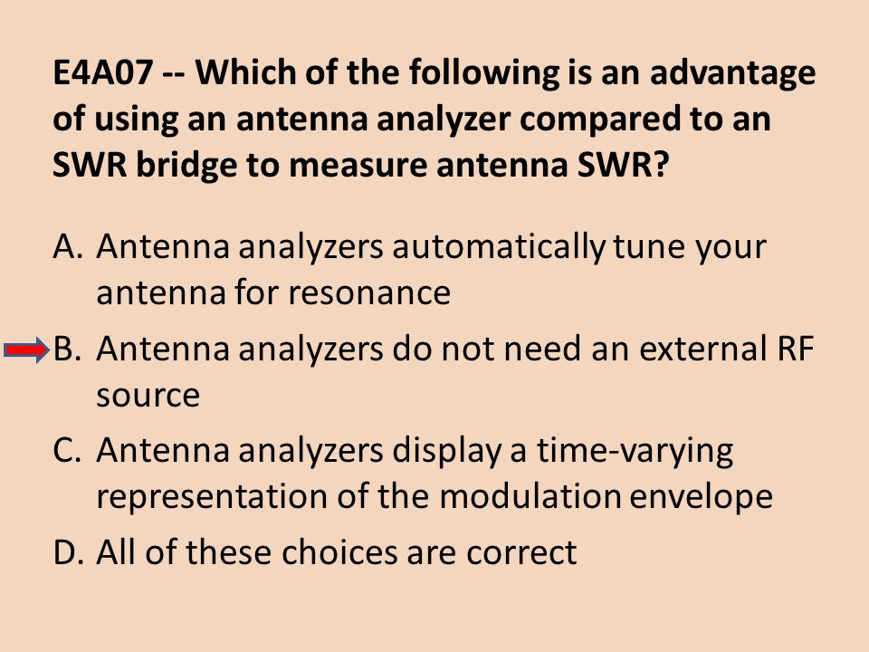 E4A07 -- Which of the following is an advantage of using an antenna analyzer compared to an SWR bridge to measure antenna SWR