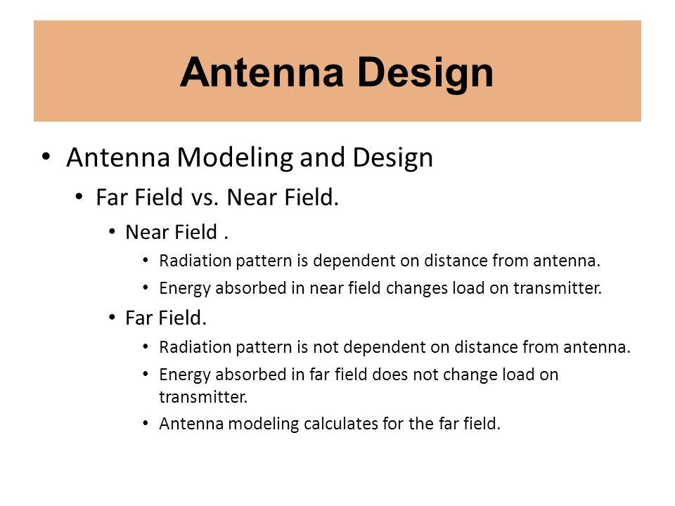 Antenna Design Antenna Modeling and Design Far Field vs. Near Field.