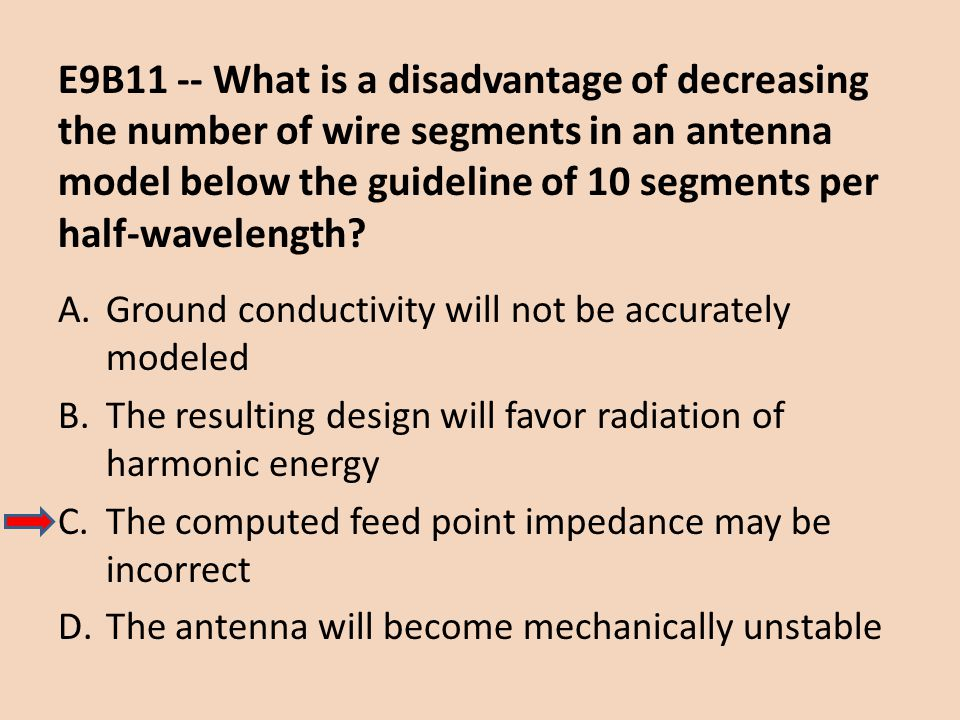 E9B11 -- What is a disadvantage of decreasing the number of wire segments in an antenna model below the guideline of 10 segments per half-wavelength