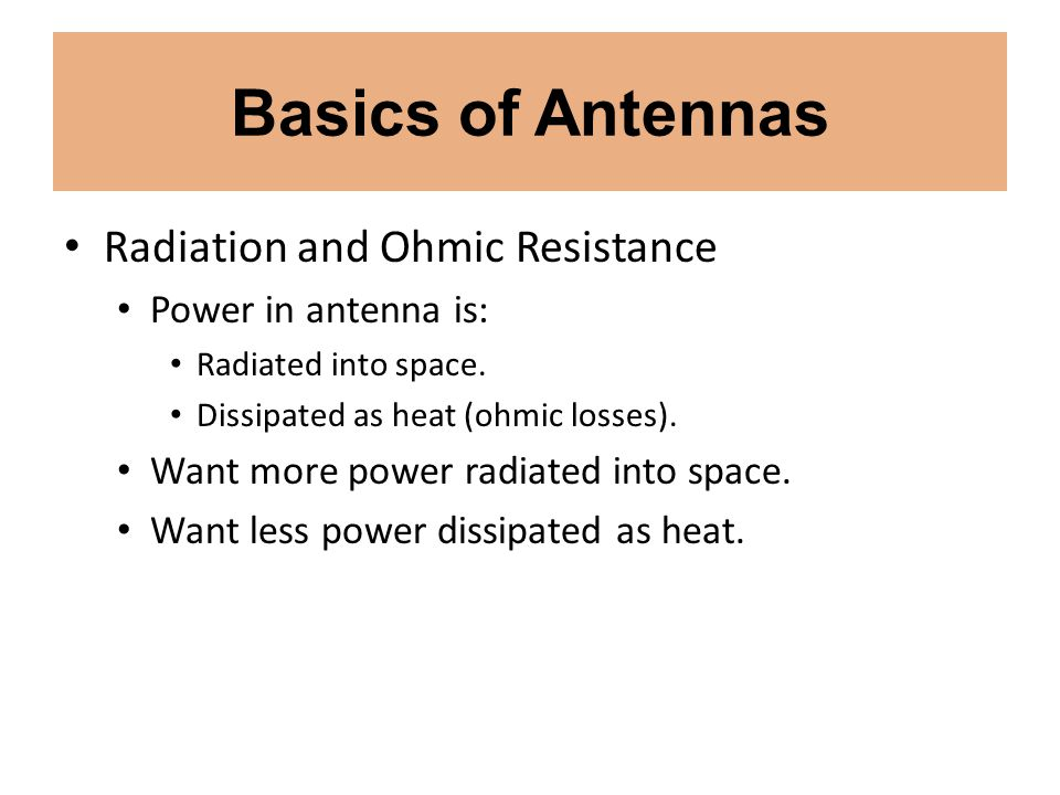 Basics of Antennas Radiation and Ohmic Resistance Power in antenna is: