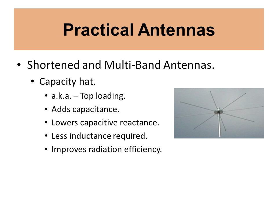 Practical Antennas Shortened and Multi-Band Antennas. Capacity hat.